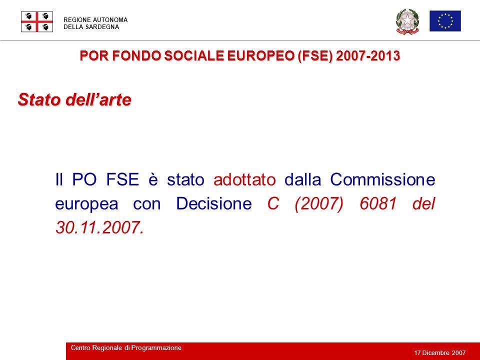 REGIONE AUTONOMA DELLA SARDEGNA 17 Dicembre 2007 Centro Regionale di Programmazione Stato dellarte POR FONDO SOCIALE EUROPEO (FSE) 2007-2013 Il PO FSE