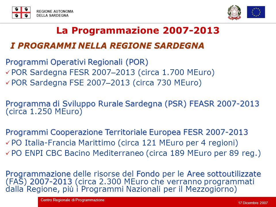 REGIONE AUTONOMA DELLA SARDEGNA 17 Dicembre 2007 Centro Regionale di Programmazione I PROGRAMMI NELLA REGIONE SARDEGNA Programmi Operativi Regionali (