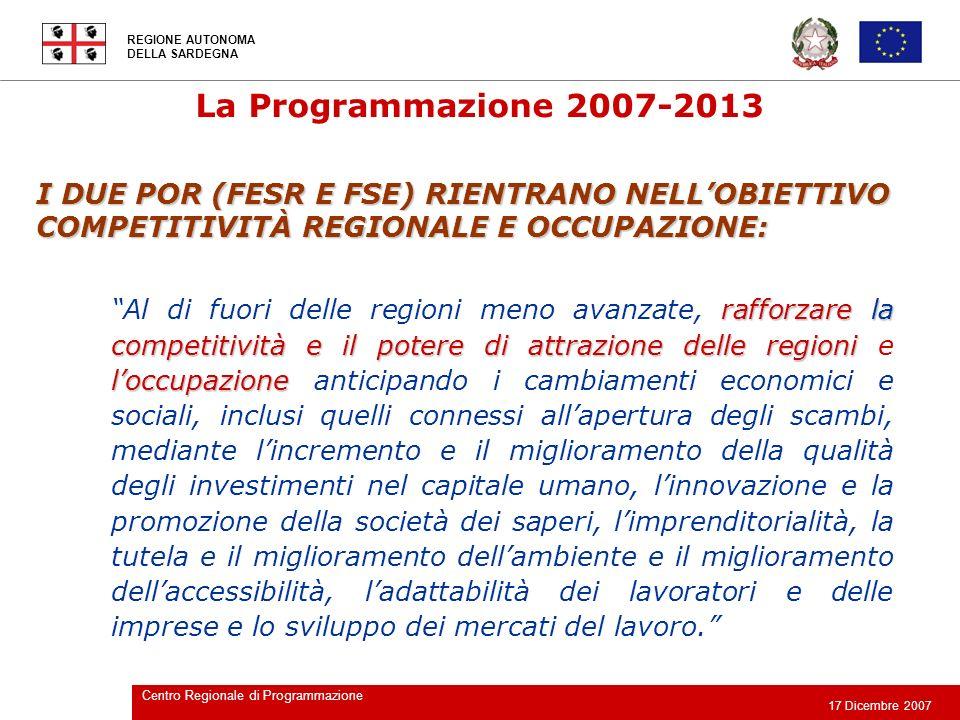 REGIONE AUTONOMA DELLA SARDEGNA 17 Dicembre 2007 Centro Regionale di Programmazione cooperazione transfrontaliera cooperazione transnazionale cooperazione interregionalescambio di esperienze al livello territoriale Rafforzare la cooperazione transfrontaliera mediante iniziative locali e regionali congiunte, la cooperazione transnazionale mediante azioni volte allo sviluppo territoriale integrato connesse alle priorità comunitarie e la cooperazione interregionale e lo scambio di esperienze al livello territoriale adeguato.