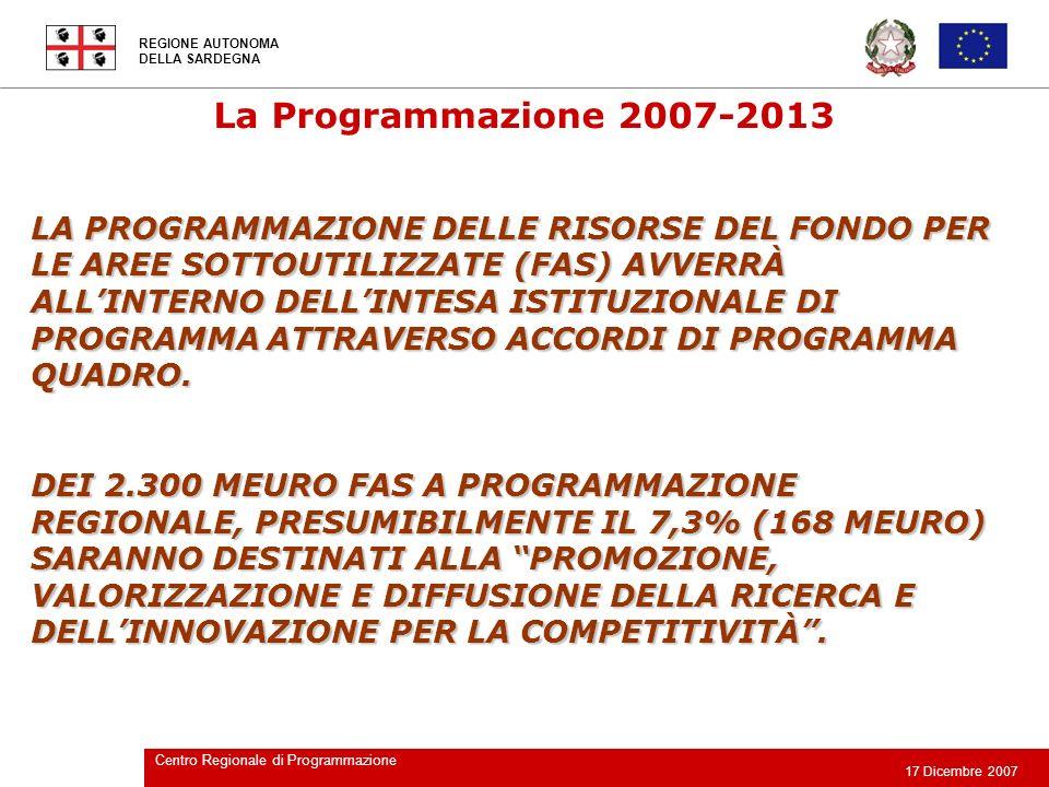 REGIONE AUTONOMA DELLA SARDEGNA 17 Dicembre 2007 Centro Regionale di Programmazione POR FONDO EUROPEO DI SVILUPPO REGIONALE (FESR) 2007-2013 Risorse totali circa 459 MEuro.