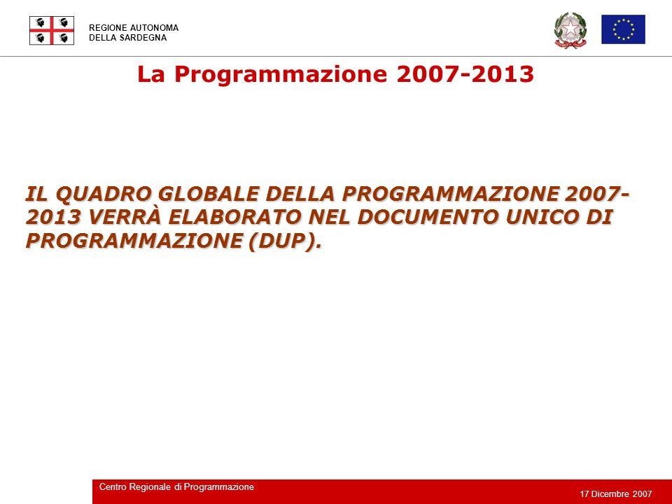 REGIONE AUTONOMA DELLA SARDEGNA 17 Dicembre 2007 Centro Regionale di Programmazione La Programmazione 2007-2013 IL QUADRO GLOBALE DELLA PROGRAMMAZIONE