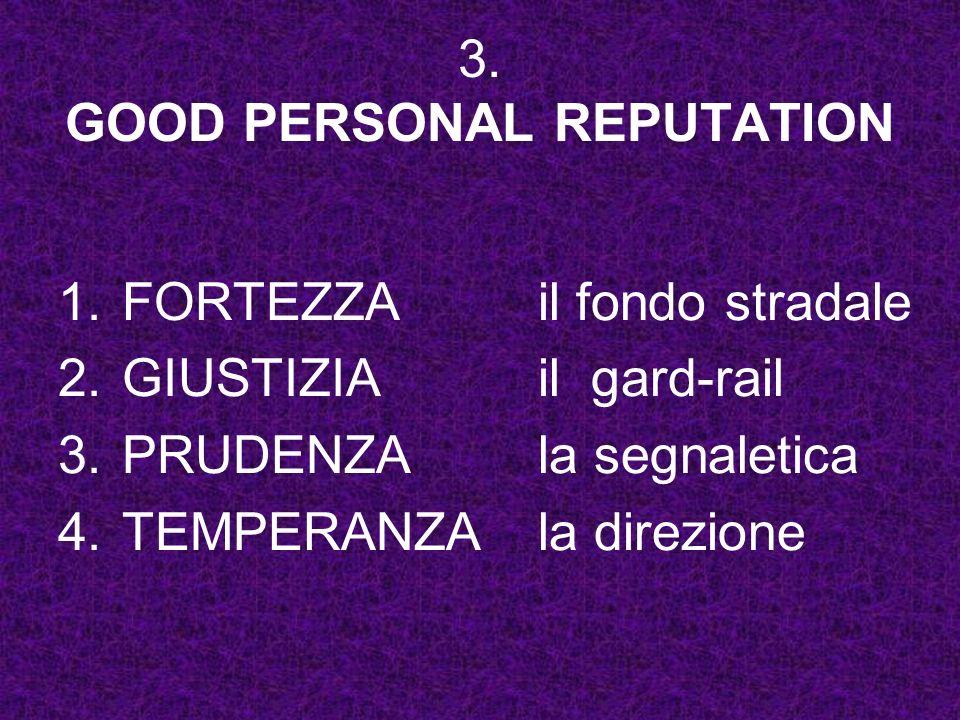 3. GOOD PERSONAL REPUTATION 1.FORTEZZAil fondo stradale 2.GIUSTIZIAil gard-rail 3.PRUDENZAla segnaletica 4.TEMPERANZAla direzione