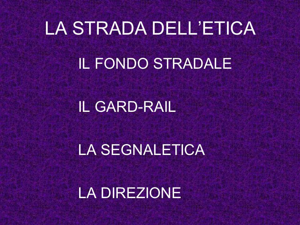 LA STRADA DELLETICA IL FONDO STRADALE IL GARD-RAIL LA SEGNALETICA LA DIREZIONE