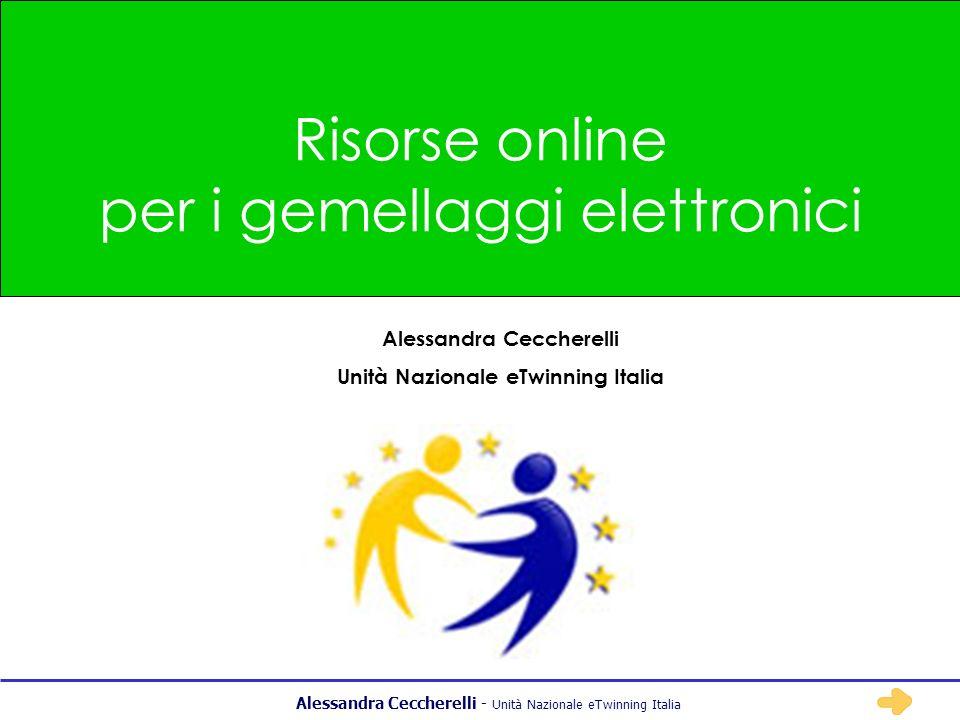 Alessandra Ceccherelli - Unità Nazionale eTwinning Italia Risorse online per i gemellaggi elettronici Alessandra Ceccherelli Unità Nazionale eTwinning
