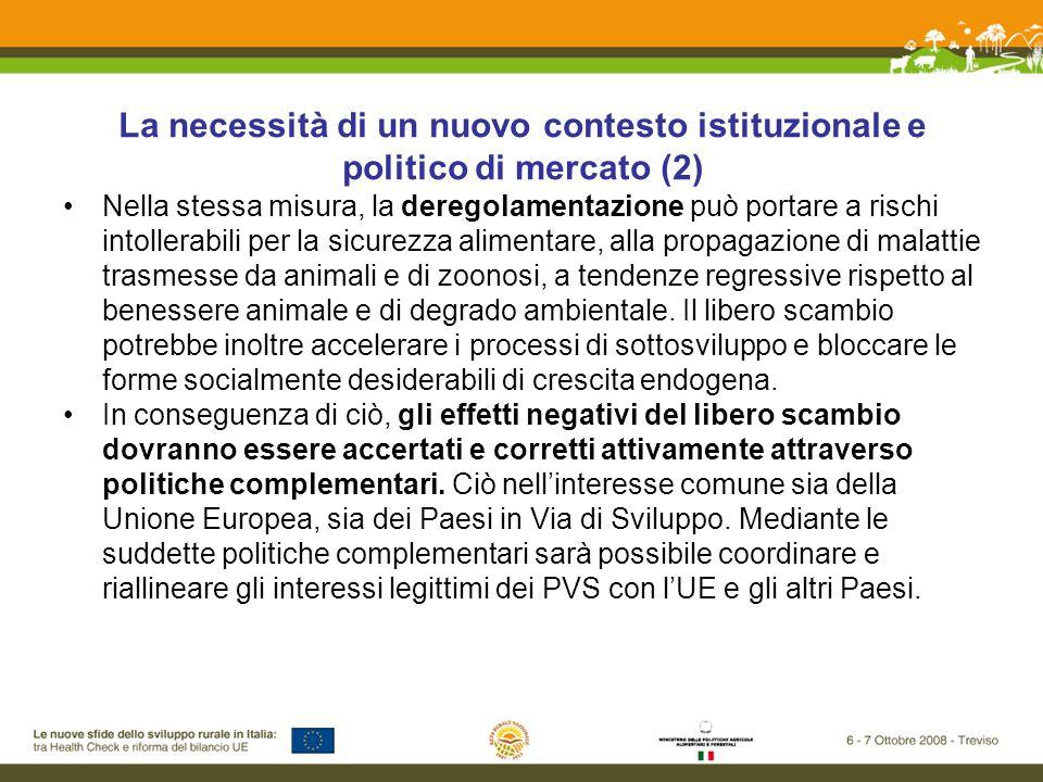 La necessità di un nuovo contesto istituzionale e politico di mercato (2) Nella stessa misura, la deregolamentazione può portare a rischi intollerabili per la sicurezza alimentare, alla propagazione di malattie trasmesse da animali e di zoonosi, a tendenze regressive rispetto al benessere animale e di degrado ambientale.