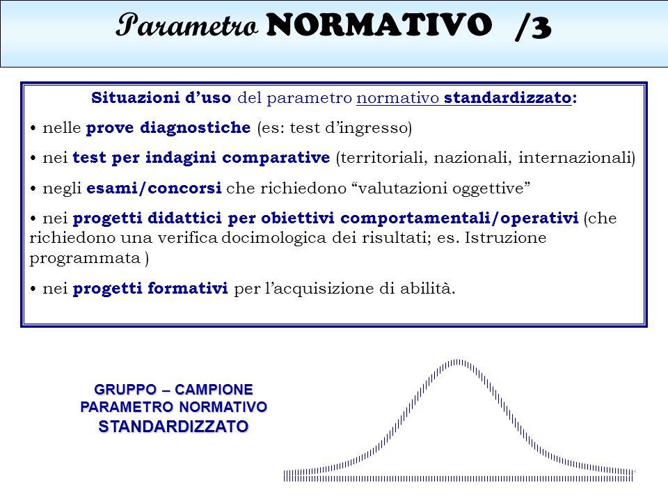 Parametro NORMATIVO/3 Situazioni duso del parametro normativo standardizzato: nelle prove diagnostiche (es: test dingresso) nei test per indagini comp