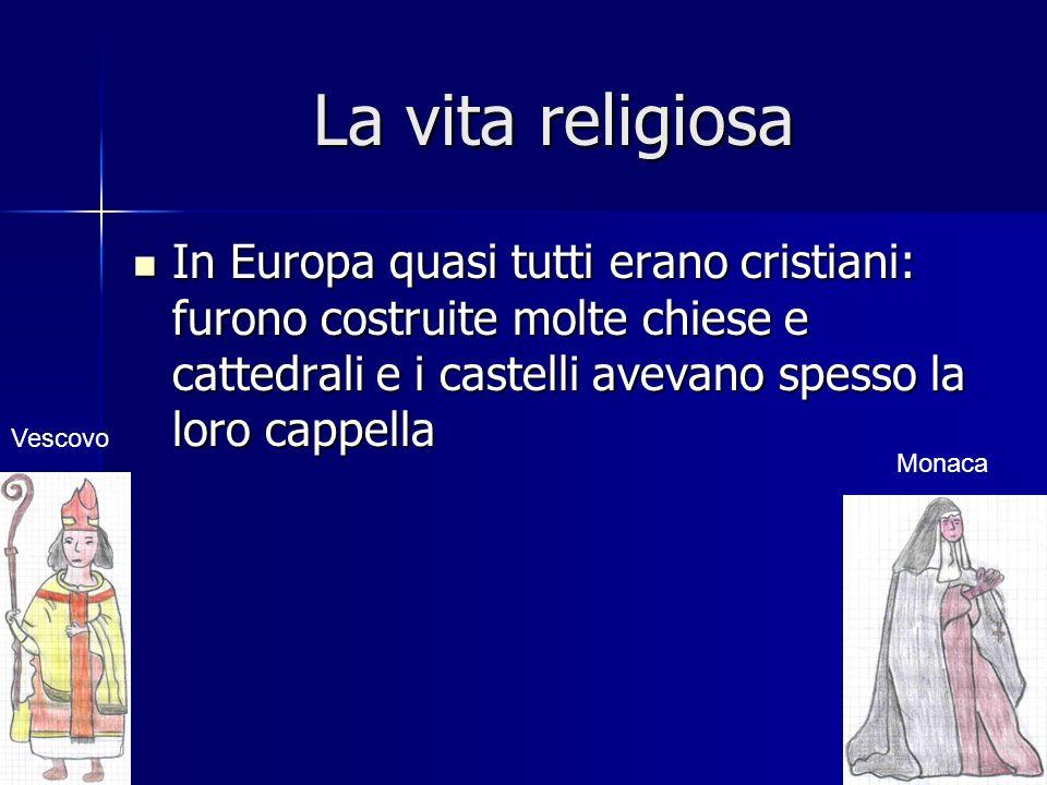 La vita religiosa In Europa quasi tutti erano cristiani: furono costruite molte chiese e cattedrali e i castelli avevano spesso la loro cappella In Eu