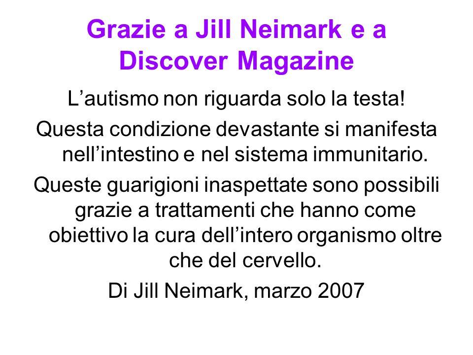 Grazie a Jill Neimark e a Discover Magazine Lautismo non riguarda solo la testa! Questa condizione devastante si manifesta nellintestino e nel sistema