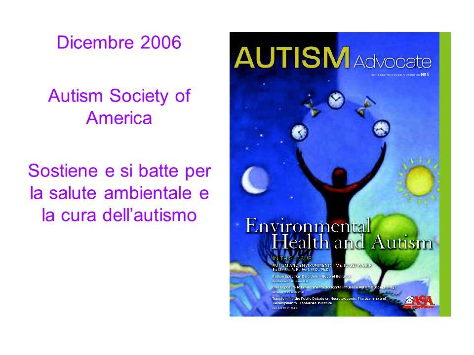 Dicembre 2006 Autism Society of America Sostiene e si batte per la salute ambientale e la cura dellautismo
