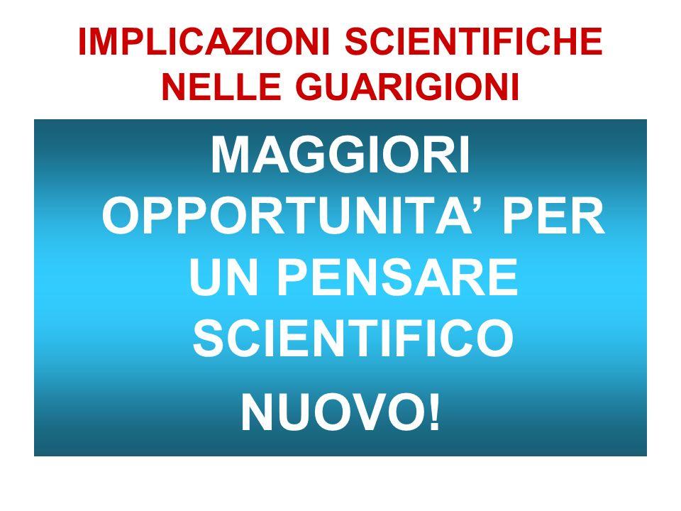IMPLICAZIONI SCIENTIFICHE NELLE GUARIGIONI MAGGIORI OPPORTUNITA PER UN PENSARE SCIENTIFICO NUOVO!