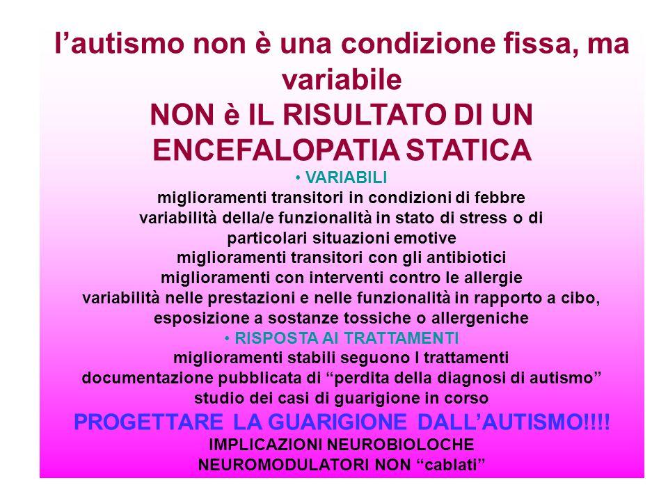lautismo non è una condizione fissa, ma variabile NON è IL RISULTATO DI UN ENCEFALOPATIA STATICA VARIABILI miglioramenti transitori in condizioni di f