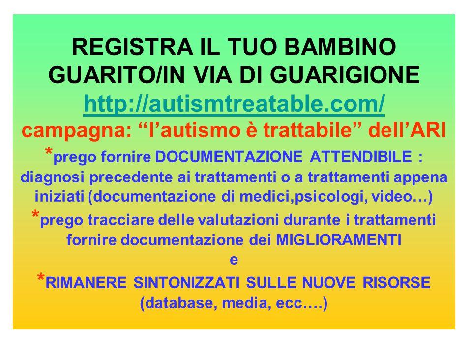 REGISTRA IL TUO BAMBINO GUARITO/IN VIA DI GUARIGIONE http://autismtreatable.com/ campagna: lautismo è trattabile dellARI * prego fornire DOCUMENTAZION