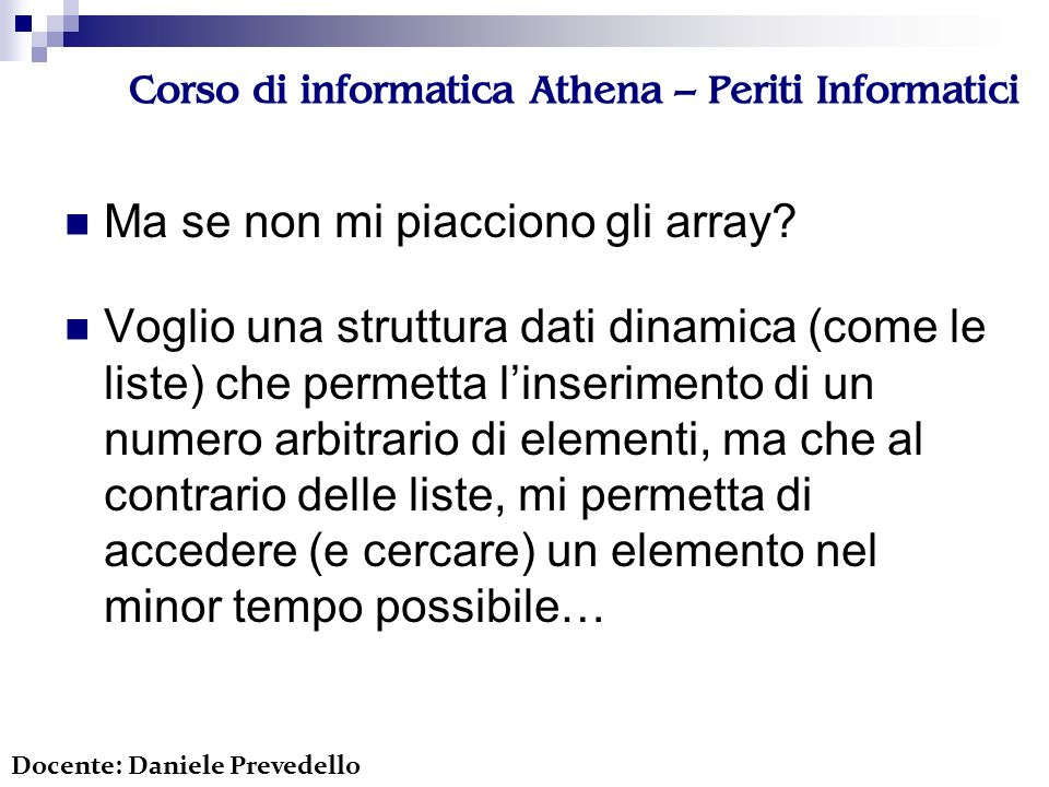 Corso di informatica Athena – Periti Informatici Ma se non mi piacciono gli array.