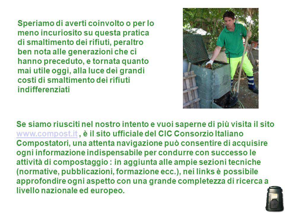 Se siamo riusciti nel nostro intento e vuoi saperne di più visita il sito www.compost.it, è il sito ufficiale del CIC Consorzio Italiano Compostatori,