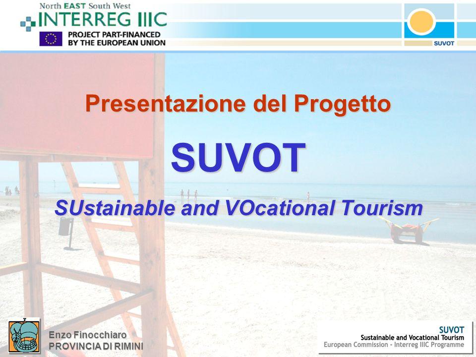 Enzo Finocchiaro PROVINCIA DI RIMINI Al mese di gennaio 2006 si è concretizzato unanno di attività del progetto SUVOT (Sustainable & Vocational Tourism), coordinato dalla Provincia di Rimini e cofinanziato dal Programma Europeo Interreg IIIC.