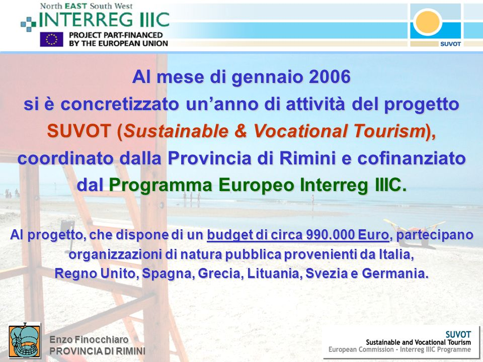 Enzo Finocchiaro PROVINCIA DI RIMINI Al mese di gennaio 2006 si è concretizzato unanno di attività del progetto SUVOT (Sustainable & Vocational Tourism), coordinato dalla Provincia di Rimini e cofinanziato dal Programma Europeo Interreg IIIC.