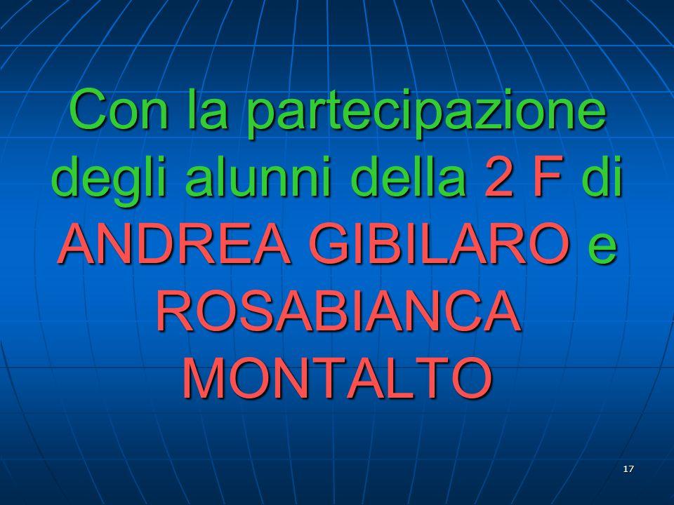 17 Con la partecipazione degli alunni della 2 F di ANDREA GIBILARO e ROSABIANCA MONTALTO