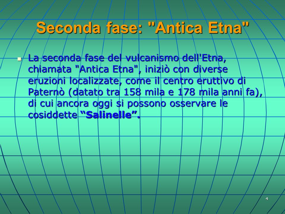 5 Terza fase: Trifoglietto II Etna Primordiale La terza fase del vulcanismo etneo è comunemente chiamata Trifoglietto II e fu caratterizzata dalla costruzione di parecchi stratovulcani sovrapposti.
