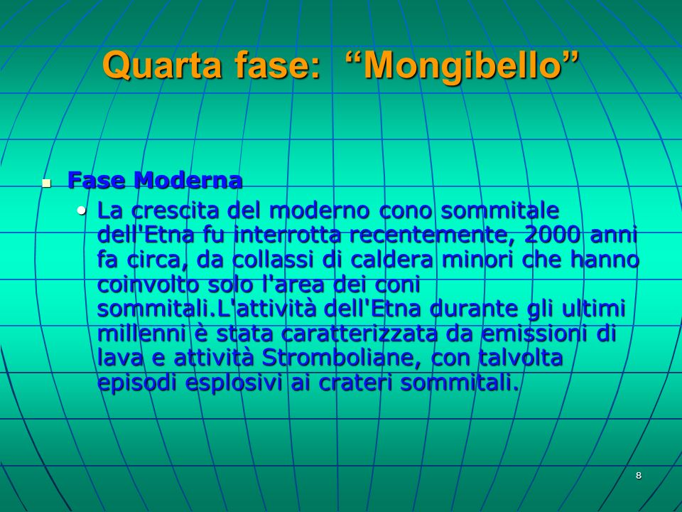 8 Quarta fase: Mongibello Fase Moderna Fase Moderna La crescita del moderno cono sommitale dell'Etna fu interrotta recentemente, 2000 anni fa circa, d