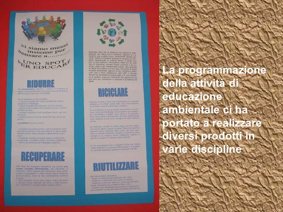 La programmazione della attività di educazione ambientale ci ha portato a realizzare diversi prodotti in varie discipline