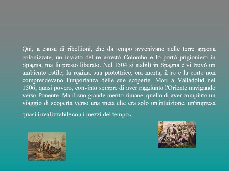 Qui, a causa di ribellioni, che da tempo avvenivano nelle terre appena colonizzate, un inviato del re arrestò Colombo e lo portò prigioniero in Spagna, ma fu presto liberato.