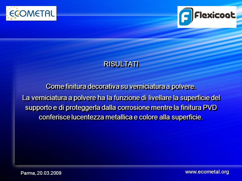 Parma, 20.03.2009 RISULTATI Come finitura decorativa su verniciatura a polvere.