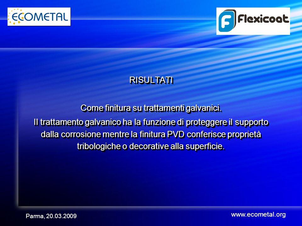 Parma, 20.03.2009 RISULTATI Come finitura su trattamenti galvanici.