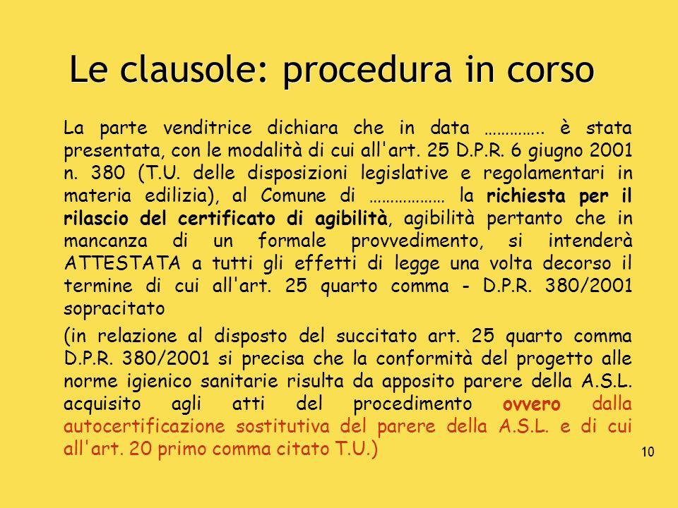 10 Le clausole: procedura in corso La parte venditrice dichiara che in data ………….. è stata presentata, con le modalità di cui all'art. 25 D.P.R. 6 giu