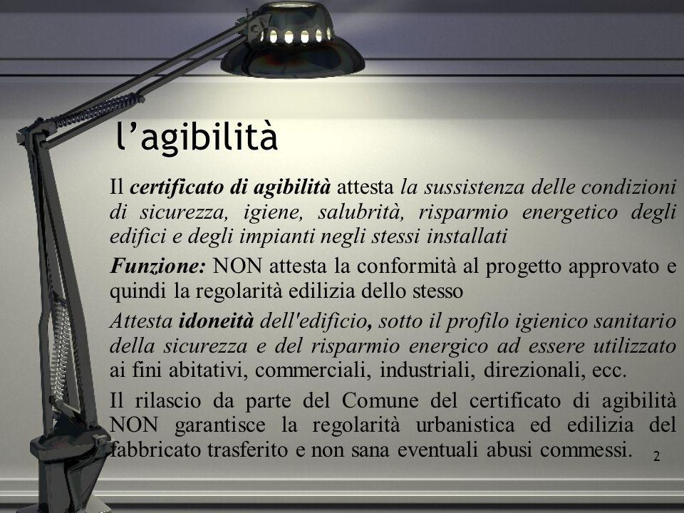 2 lagibilità Il certificato di agibilità attesta la sussistenza delle condizioni di sicurezza, igiene, salubrità, risparmio energetico degli edifici e