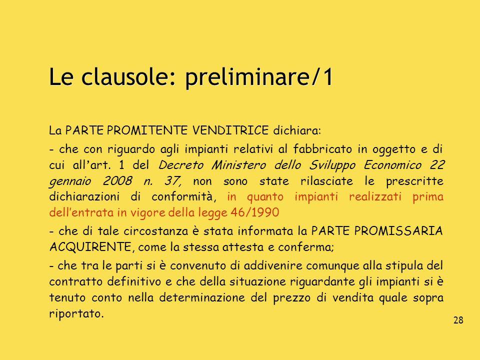 28 Le clausole: preliminare/1 La PARTE PROMITENTE VENDITRICE dichiara: - che con riguardo agli impianti relativi al fabbricato in oggetto e di cui all