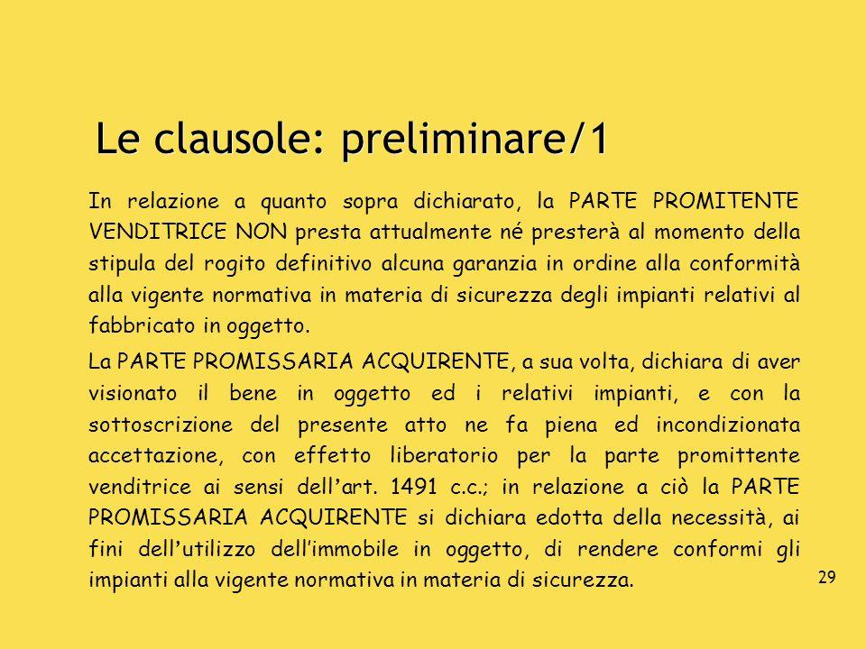 30 Le clausole: preliminare/2 La PARTE PROMITENTE VENDITRICE dichiara: - che con riguardo agli impianti relativi al fabbricato in oggetto e di cui all art.