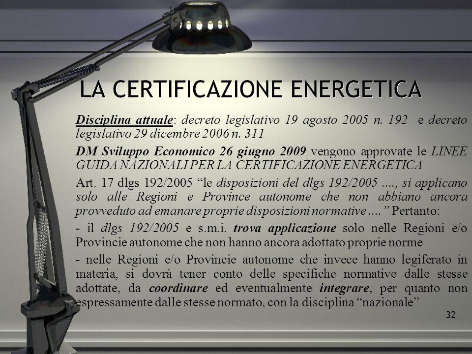 32 LA CERTIFICAZIONE ENERGETICA Disciplina attuale: decreto legislativo 19 agosto 2005 n. 192 e decreto legislativo 29 dicembre 2006 n. 311 DM Svilupp