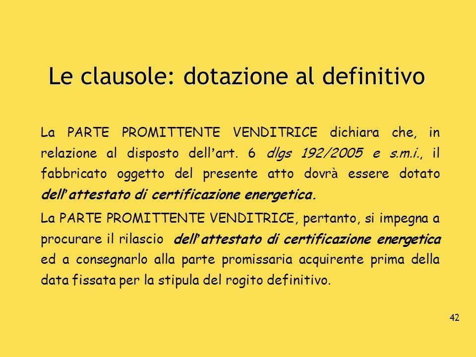 43 Le clausole: dotazione al preliminare La PARTE PROMITTENTE VENDITRICE, in relazione al disposto dell art.
