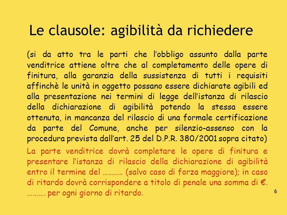 7 Le clausole: agibilità da richiedere Il prezzo della presente vendita venne convenuto e qui si conferma in...........; del suindicato prezzo la somma di.