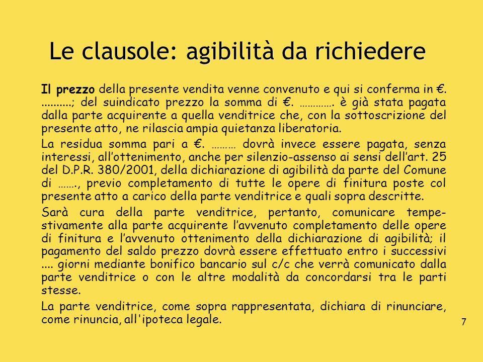 7 Le clausole: agibilità da richiedere Il prezzo della presente vendita venne convenuto e qui si conferma in...........; del suindicato prezzo la somm