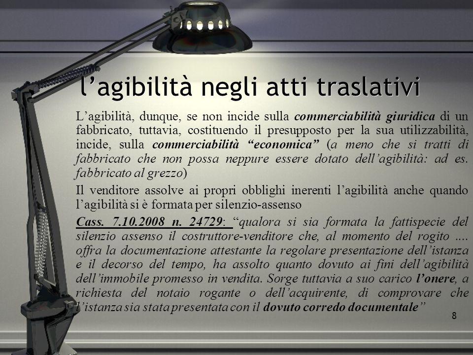 8 lagibilità negli atti traslativi Lagibilità, dunque, se non incide sulla commerciabilità giuridica di un fabbricato, tuttavia, costituendo il presup