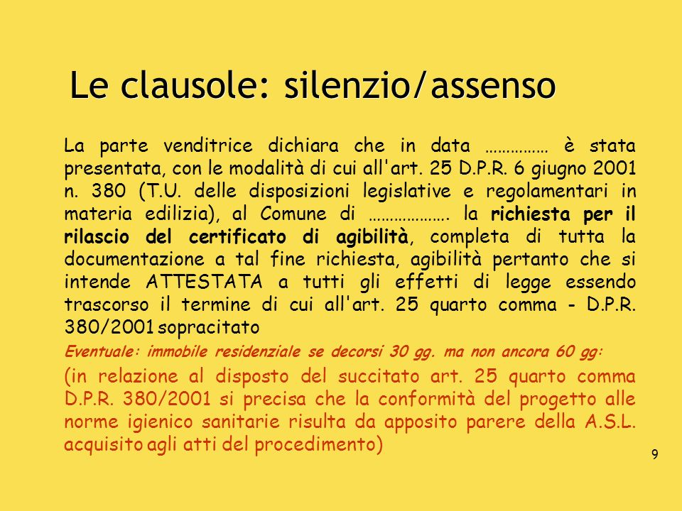 9 Le clausole: silenzio/assenso La parte venditrice dichiara che in data …………… è stata presentata, con le modalità di cui all'art. 25 D.P.R. 6 giugno