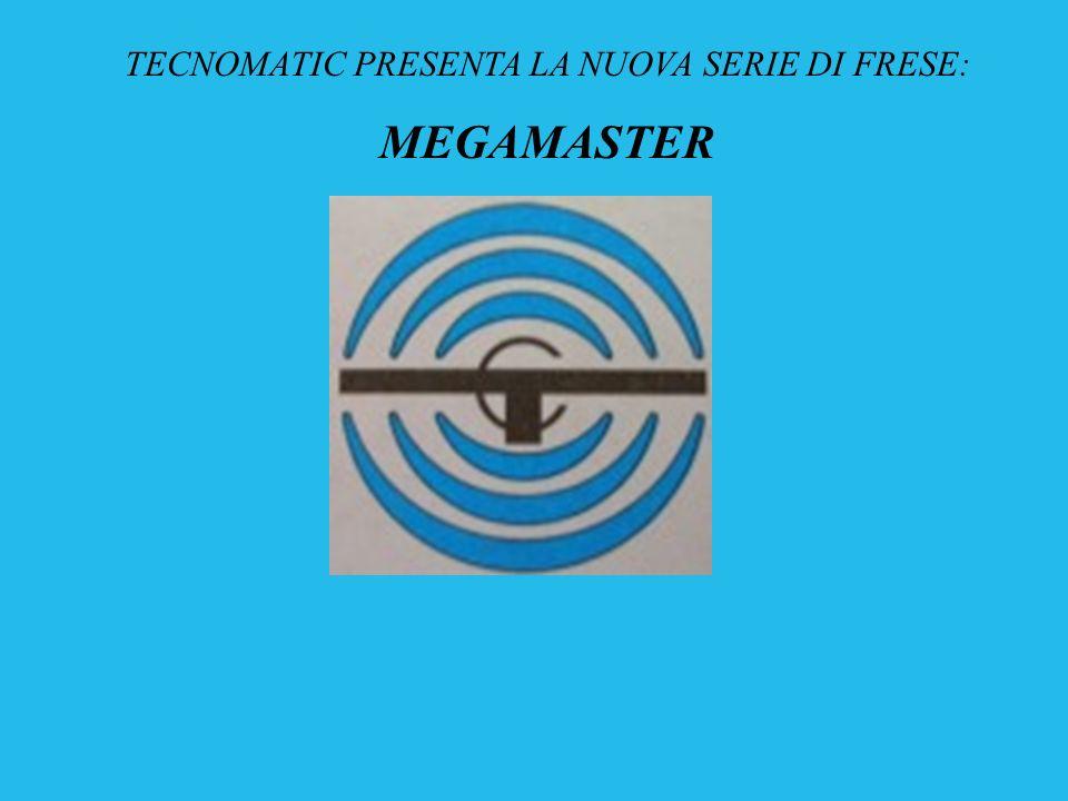 TECNOMATIC PRESENTA LA NUOVA SERIE DI FRESE: MEGAMASTER