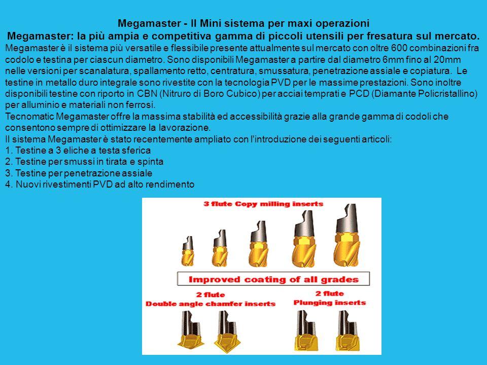 Megamaster - Il Mini sistema per maxi operazioni Megamaster: la più ampia e competitiva gamma di piccoli utensili per fresatura sul mercato.
