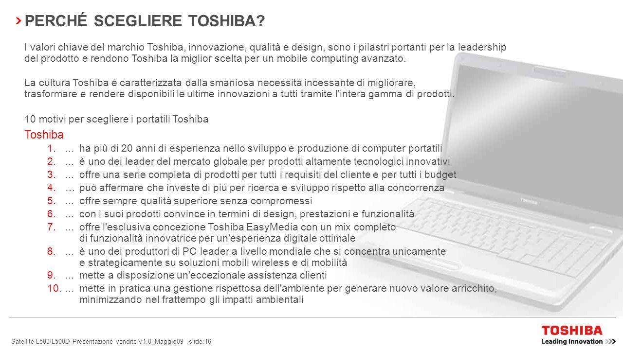 Satellite L500/L500D Presentazione vendite V1.0_Maggio09 slide:15 FUNZIONI EASYMEDIA Toshiba EasyMedia – l esperienza digitale più intelligente.
