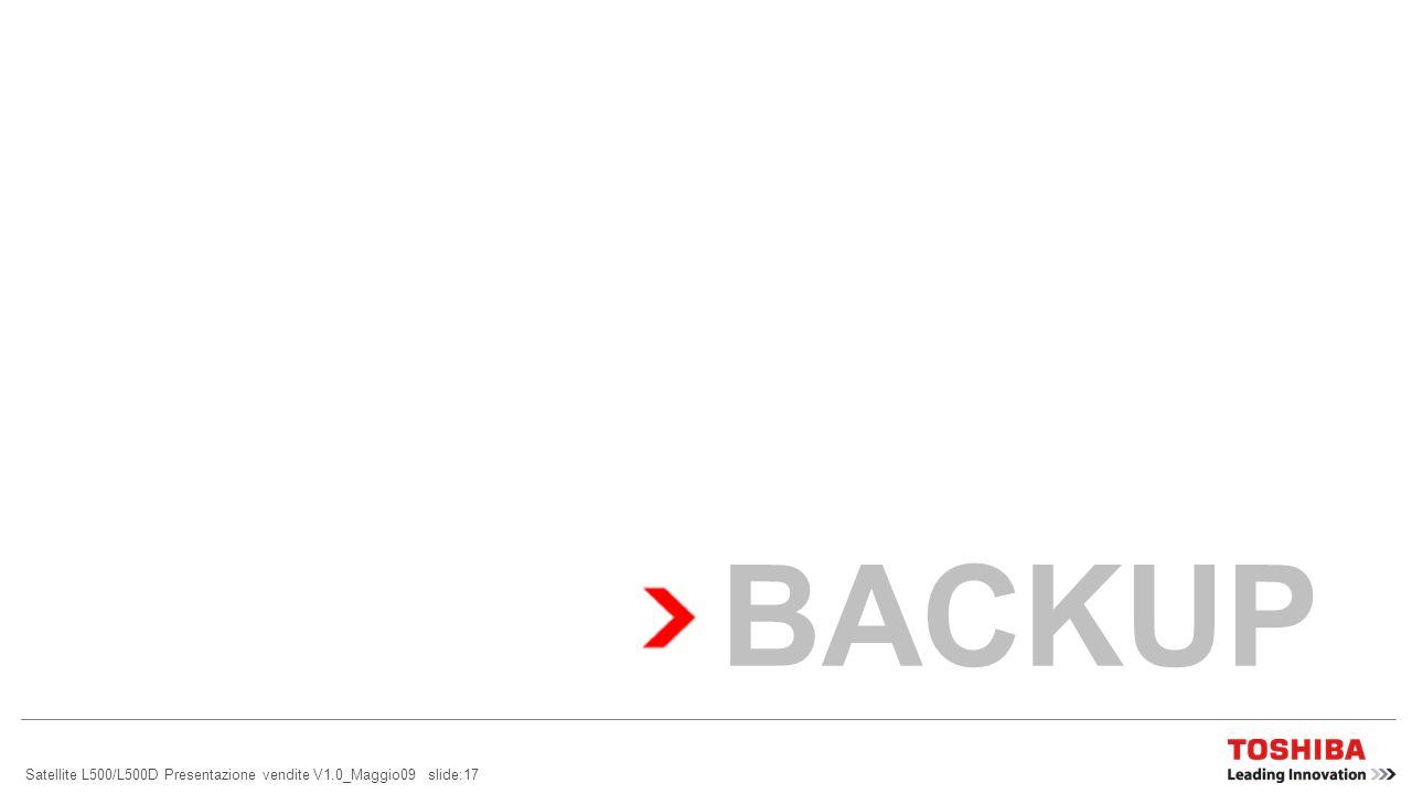 Satellite L500/L500D Presentazione vendite V1.0_Maggio09 slide:16 PERCHÉ SCEGLIERE TOSHIBA.