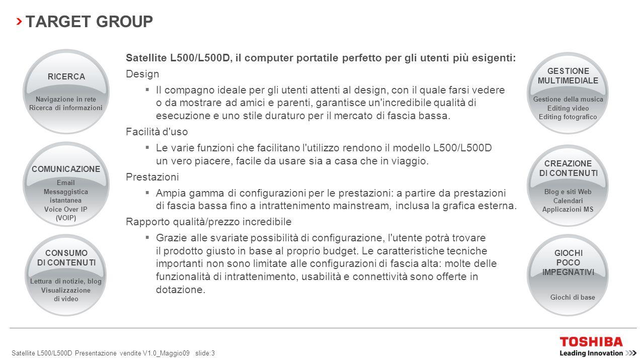 Satellite L500/L500D Presentazione vendite V1.0_Maggio09 slide:2 Ampia gamma di configurazioni Per soddisfare i requisiti dell utente delle varie fasce di prezzo.