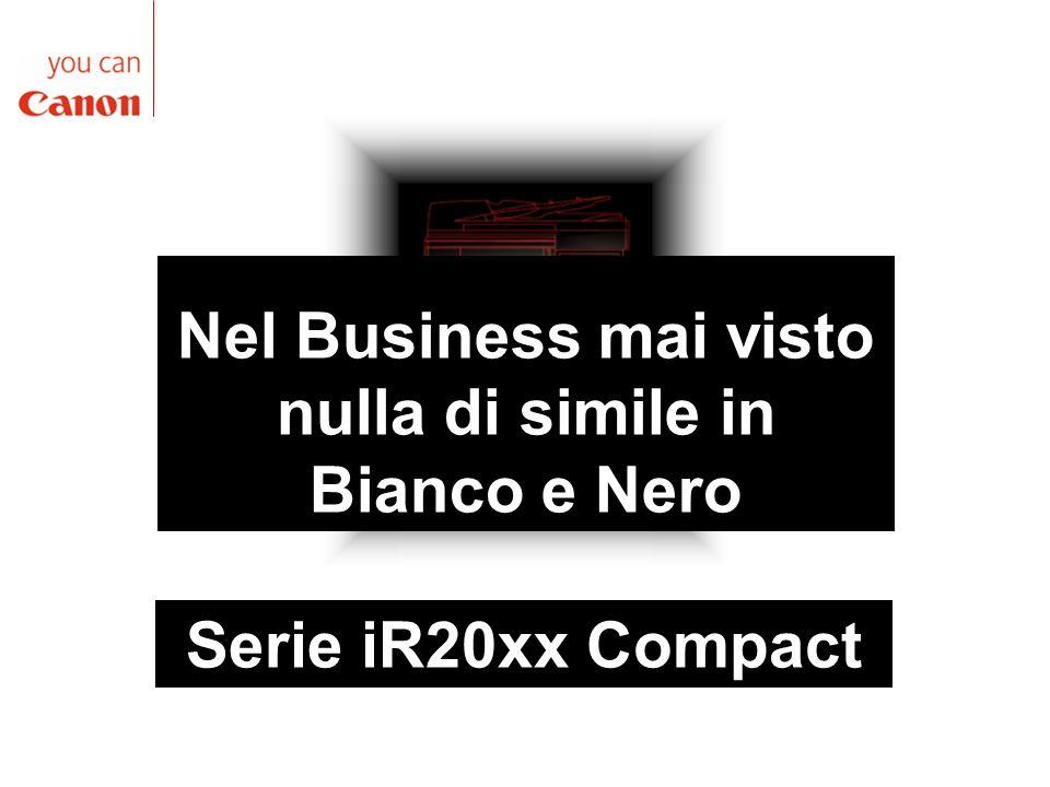 Serie iR20xx Compact Nel Business mai visto nulla di simile in Bianco e Nero