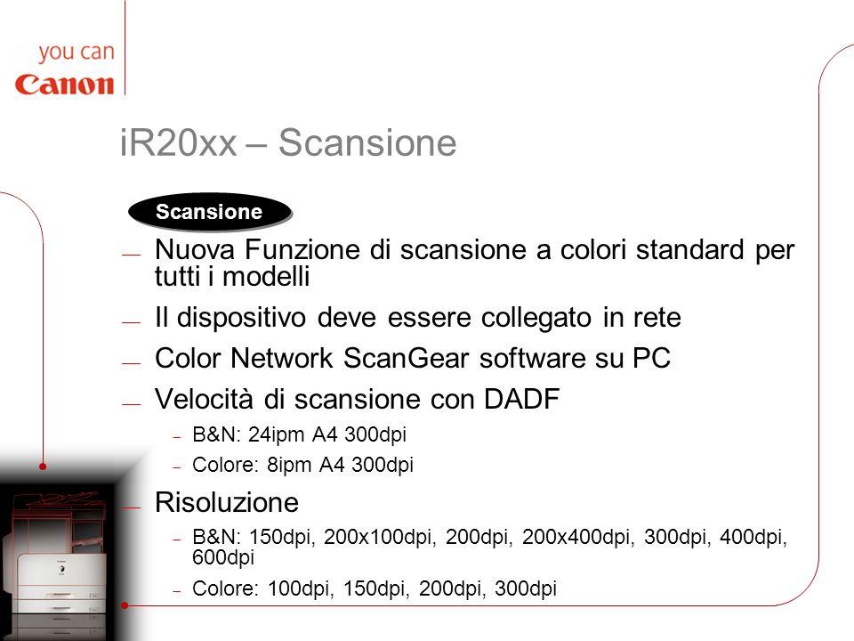 iR20xx – Scansione Nuova Funzione di scansione a colori standard per tutti i modelli Il dispositivo deve essere collegato in rete Color Network ScanGe