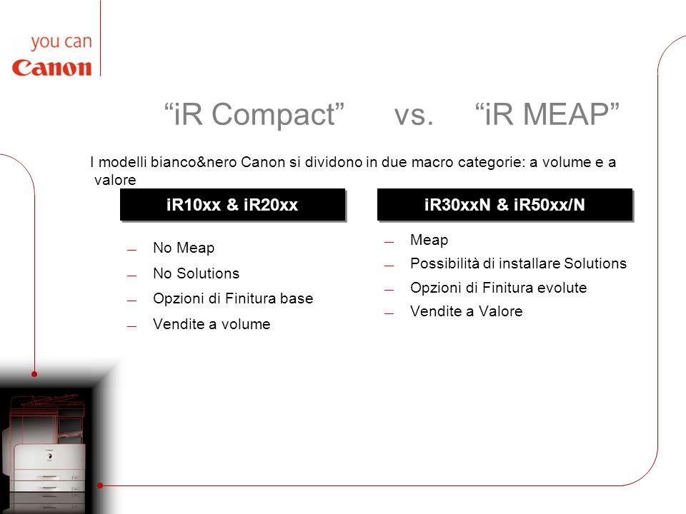 iR Compact vs. iR MEAP No Meap No Solutions Opzioni di Finitura base Vendite a volume Meap Possibilità di installare Solutions Opzioni di Finitura evo