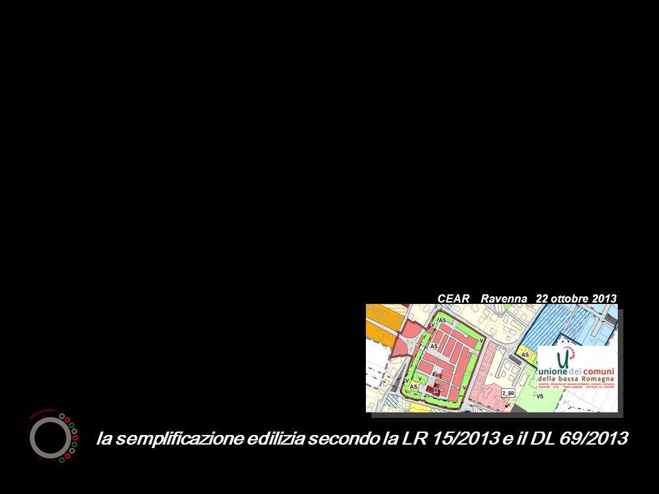 la semplificazione edilizia secondo la LR 15/2013 e il DL 69/2013 CEAR Ravenna 22 ottobre 2013