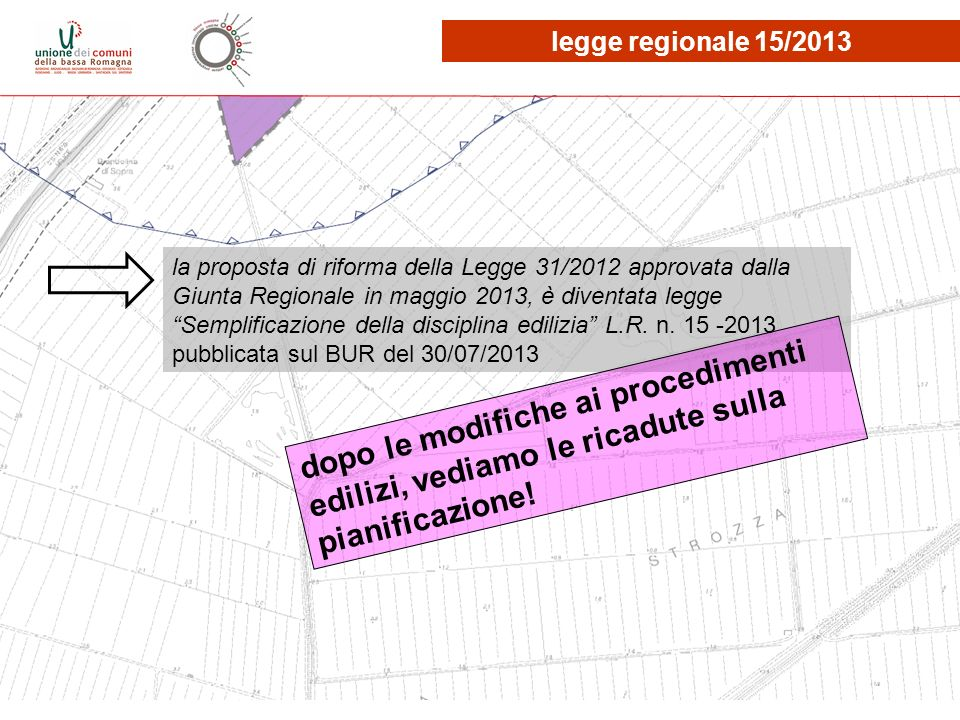 la proposta di riforma della Legge 31/2012 approvata dalla Giunta Regionale in maggio 2013, è diventata legge Semplificazione della disciplina edilizi