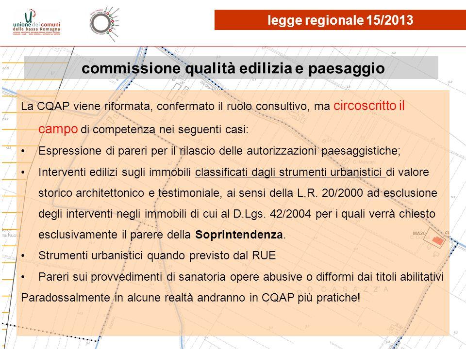 commissione qualità edilizia e paesaggio La CQAP viene riformata, confermato il ruolo consultivo, ma circoscritto il campo di competenza nei seguenti