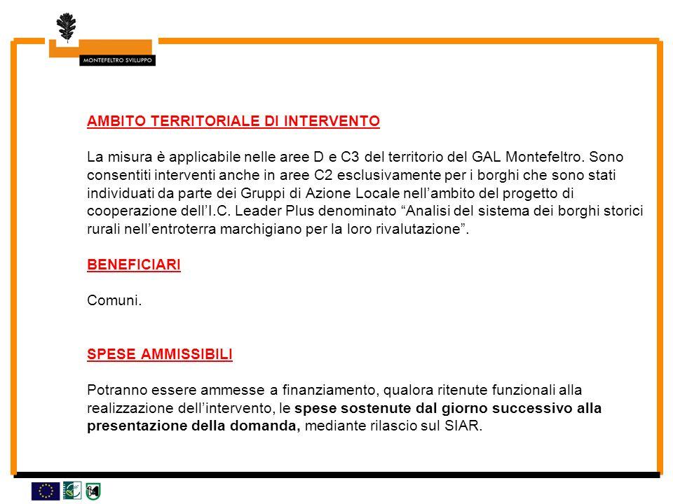 AMBITO TERRITORIALE DI INTERVENTO La misura è applicabile nelle aree D e C3 del territorio del GAL Montefeltro. Sono consentiti interventi anche in ar
