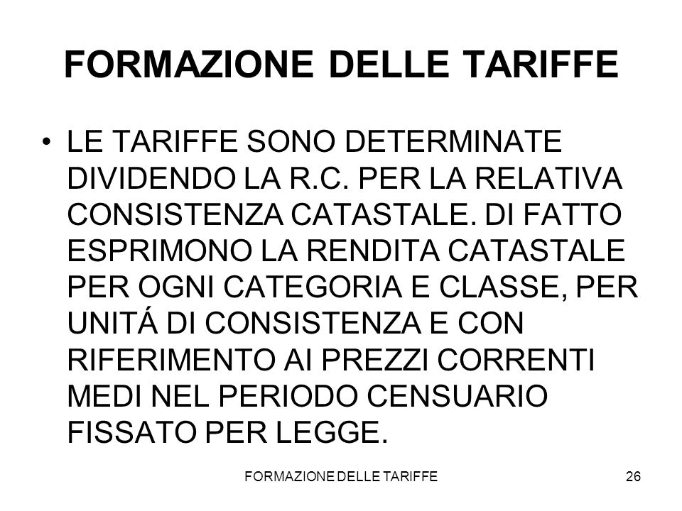 FORMAZIONE DELLE TARIFFE26 FORMAZIONE DELLE TARIFFE LE TARIFFE SONO DETERMINATE DIVIDENDO LA R.C. PER LA RELATIVA CONSISTENZA CATASTALE. DI FATTO ESPR